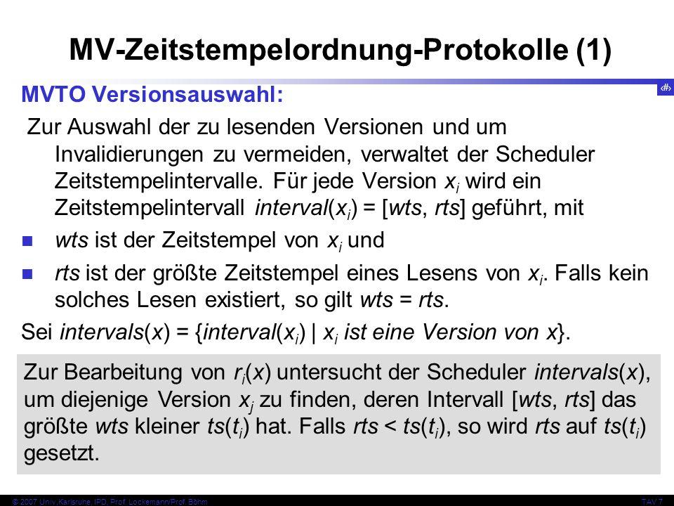 48 © 2007 Univ,Karlsruhe, IPD, Prof. Lockemann/Prof. BöhmTAV 7 MV-Zeitstempelordnung-Protokolle (1) MVTO Versionsauswahl: Zur Auswahl der zu lesenden