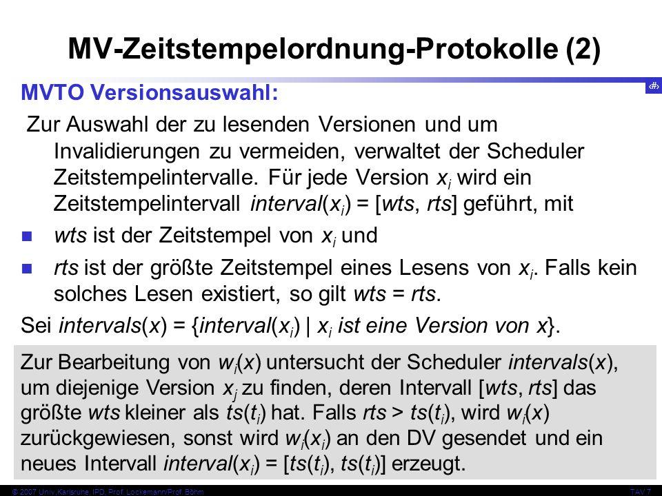 49 © 2007 Univ,Karlsruhe, IPD, Prof. Lockemann/Prof. BöhmTAV 7 MV-Zeitstempelordnung-Protokolle (2) MVTO Versionsauswahl: Zur Auswahl der zu lesenden