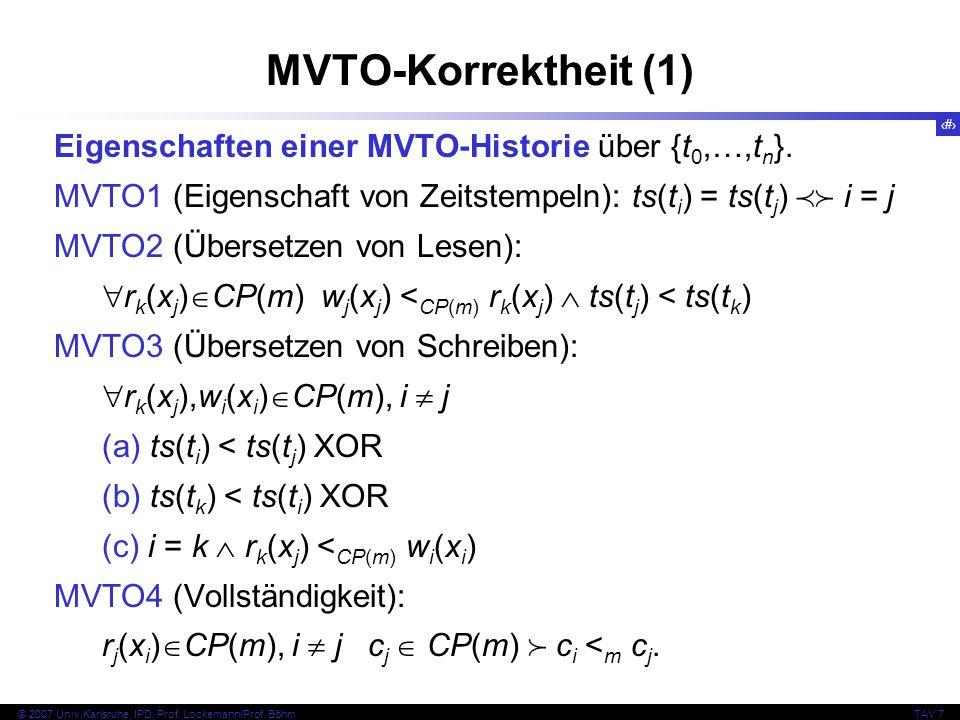 50 © 2007 Univ,Karlsruhe, IPD, Prof. Lockemann/Prof. BöhmTAV 7 MVTO-Korrektheit (1) Eigenschaften einer MVTO-Historie über {t 0,…,t n }. MVTO1 (Eigens