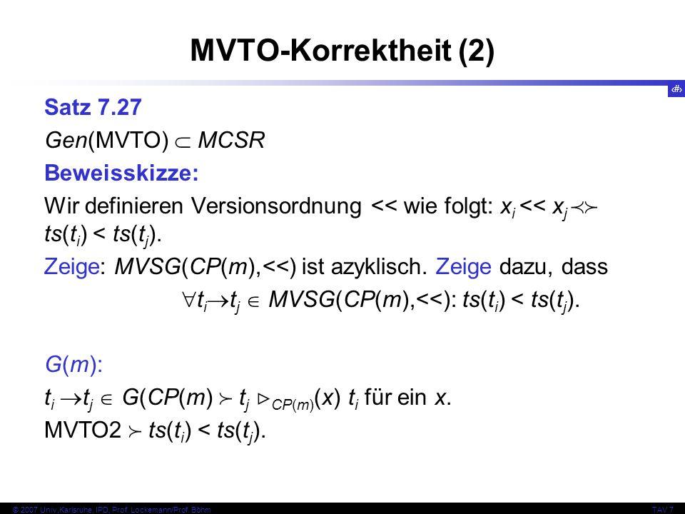 51 © 2007 Univ,Karlsruhe, IPD, Prof. Lockemann/Prof. BöhmTAV 7 MVTO-Korrektheit (2) Satz 7.27 Gen(MVTO)  MCSR Beweisskizze: Wir definieren Versionsor