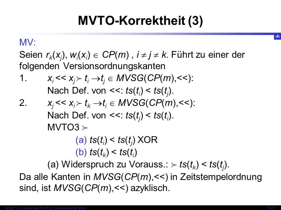 52 © 2007 Univ,Karlsruhe, IPD, Prof. Lockemann/Prof. BöhmTAV 7 MVTO-Korrektheit (3) MV: Seien r k (x j ), w i (x i )  CP(m), i  j  k. Führt zu eine