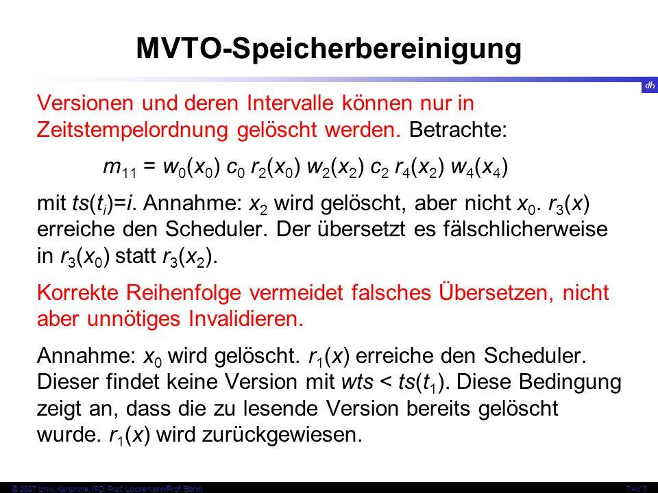 53 © 2007 Univ,Karlsruhe, IPD, Prof. Lockemann/Prof. BöhmTAV 7 MVTO-Speicherbereinigung Versionen und deren Intervalle können nur in Zeitstempelordnun
