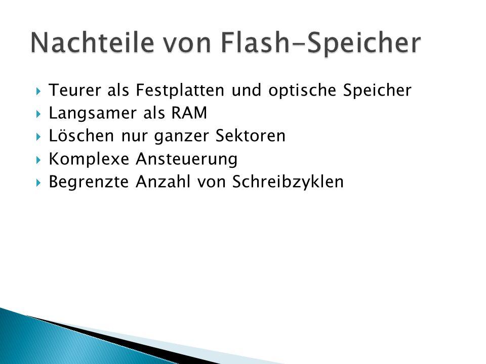  Teurer als Festplatten und optische Speicher  Langsamer als RAM  Löschen nur ganzer Sektoren  Komplexe Ansteuerung  Begrenzte Anzahl von Schreibzyklen
