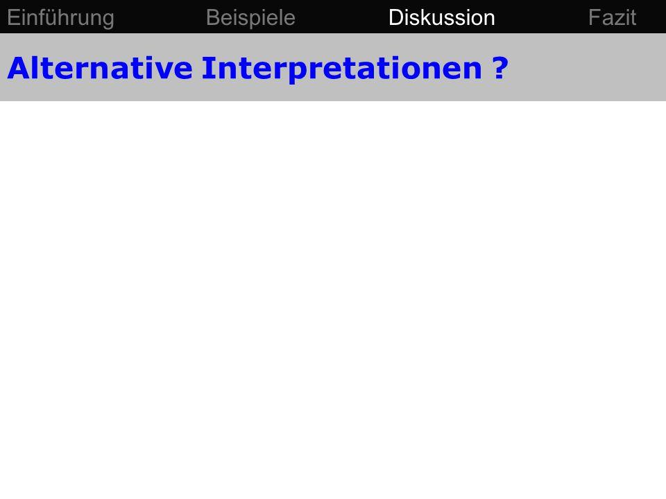 Alternative Interpretationen ? Einführung Beispiele Diskussion Fazit