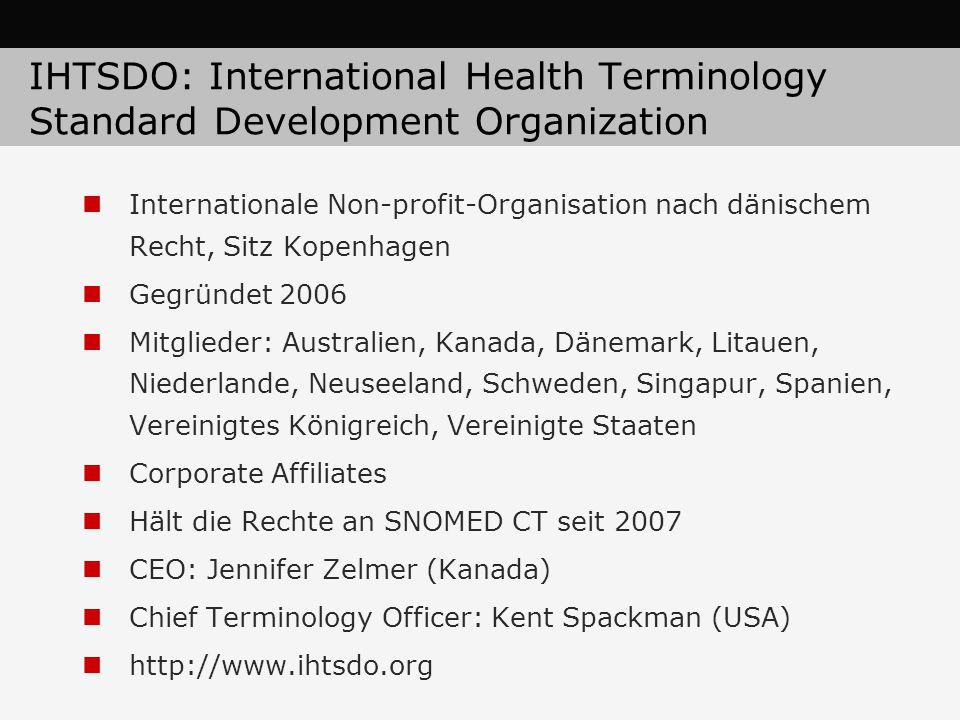 IHTSDO: International Health Terminology Standard Development Organization Internationale Non-profit-Organisation nach dänischem Recht, Sitz Kopenhage