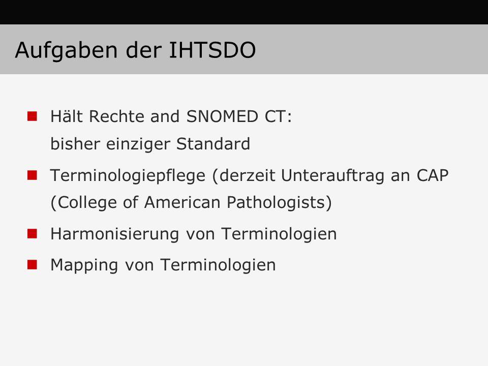 Aufgaben der IHTSDO Hält Rechte and SNOMED CT: bisher einziger Standard Terminologiepflege (derzeit Unterauftrag an CAP (College of American Pathologi