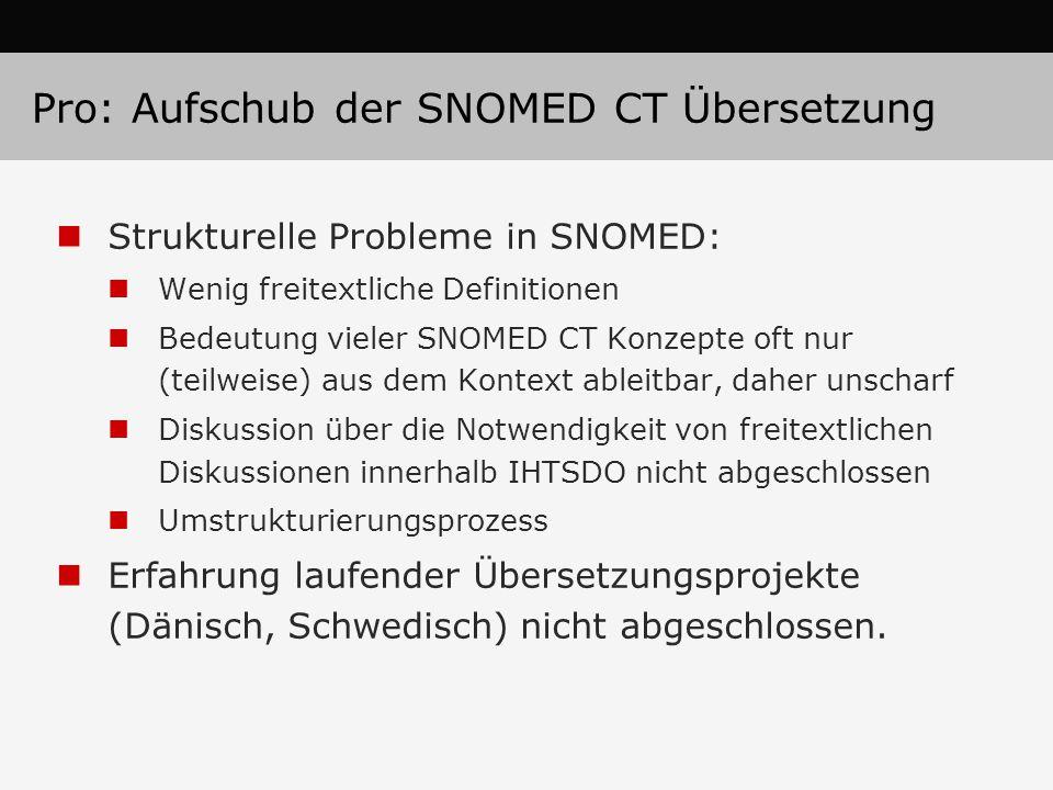 Pro: Aufschub der SNOMED CT Übersetzung Strukturelle Probleme in SNOMED: Wenig freitextliche Definitionen Bedeutung vieler SNOMED CT Konzepte oft nur