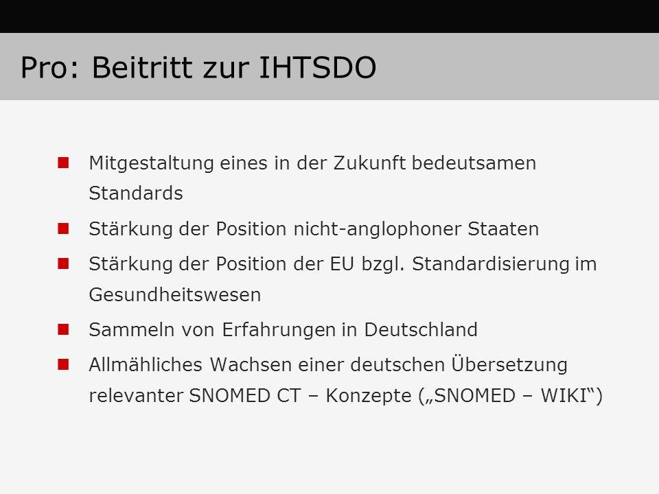 Pro: Beitritt zur IHTSDO Mitgestaltung eines in der Zukunft bedeutsamen Standards Stärkung der Position nicht-anglophoner Staaten Stärkung der Positio