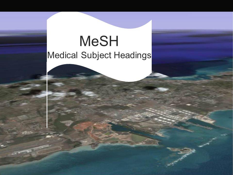 MeSH: Medical Subject Headings MeSH Medical Subject Headings