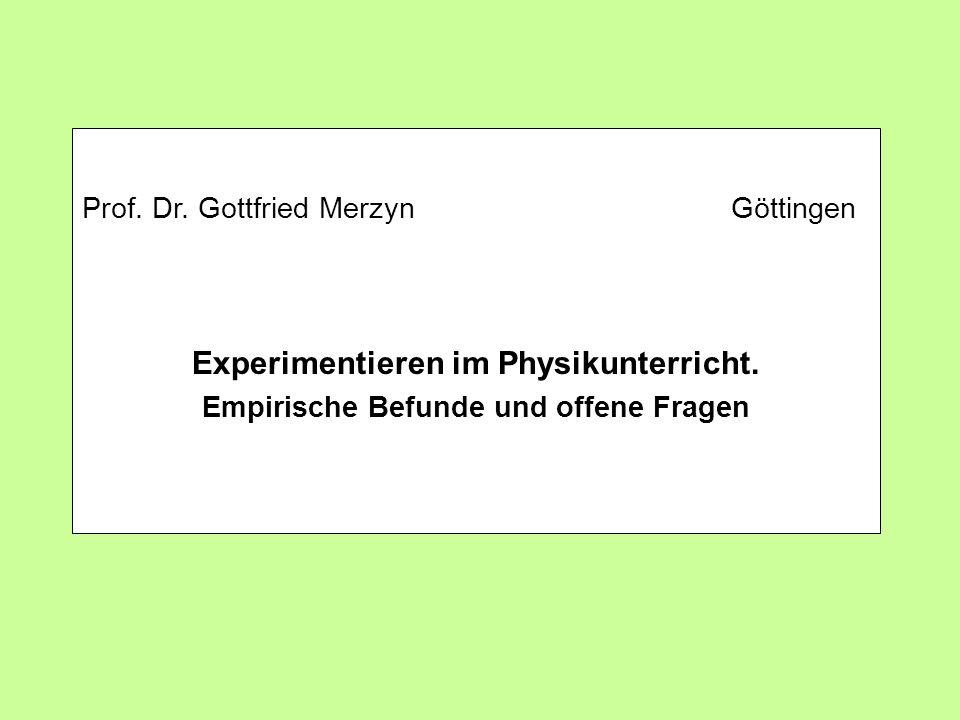 Titel Prof. Dr. Gottfried Merzyn Göttingen Experimentieren im Physikunterricht. Empirische Befunde und offene Fragen