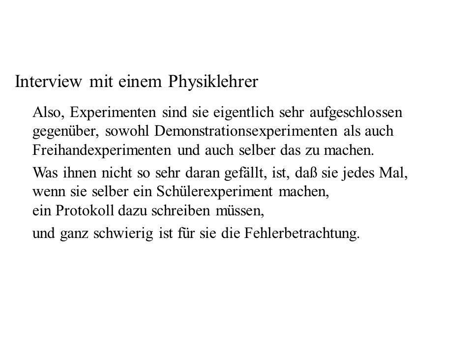 Lehrer II Interview mit einem Physiklehrer Also, Experimenten sind sie eigentlich sehr aufgeschlossen gegenüber, sowohl Demonstrationsexperimenten als