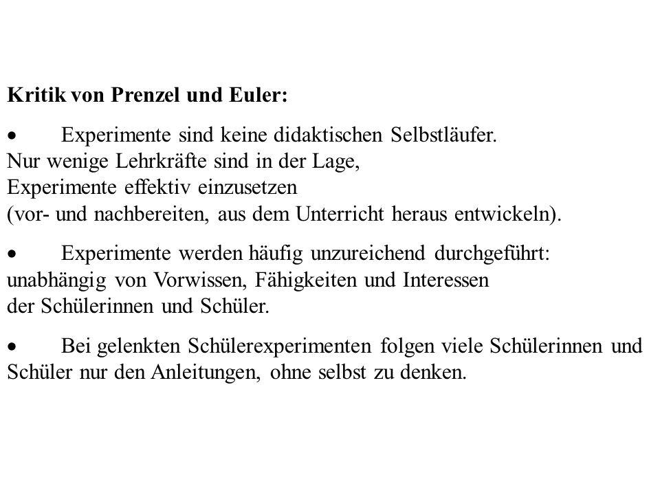 Kritik von Prenzel Kritik von Prenzel und Euler:  Experimente sind keine didaktischen Selbstläufer. Nur wenige Lehrkräfte sind in der Lage, Experimen