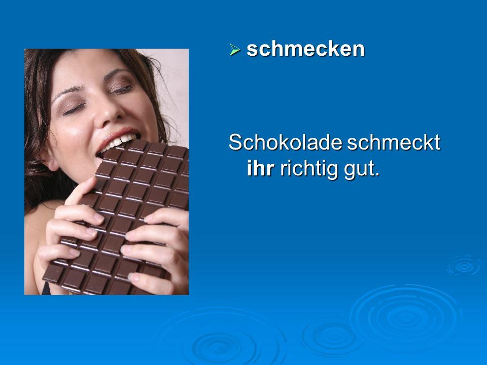  schmecken Schokolade schmeckt ihr richtig gut.