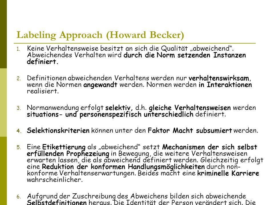 """Labeling Approach (Howard Becker)  Keine Verhaltensweise besitzt an sich die Qualität """"abweichend ."""