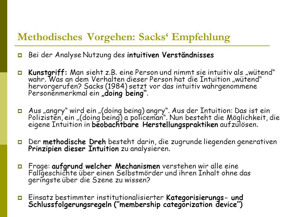 Methodisches Vorgehen: Sacks' Empfehlung  Bei der Analyse Nutzung des intuitiven Verständnisses  Kunstgriff: Man sieht z.B.