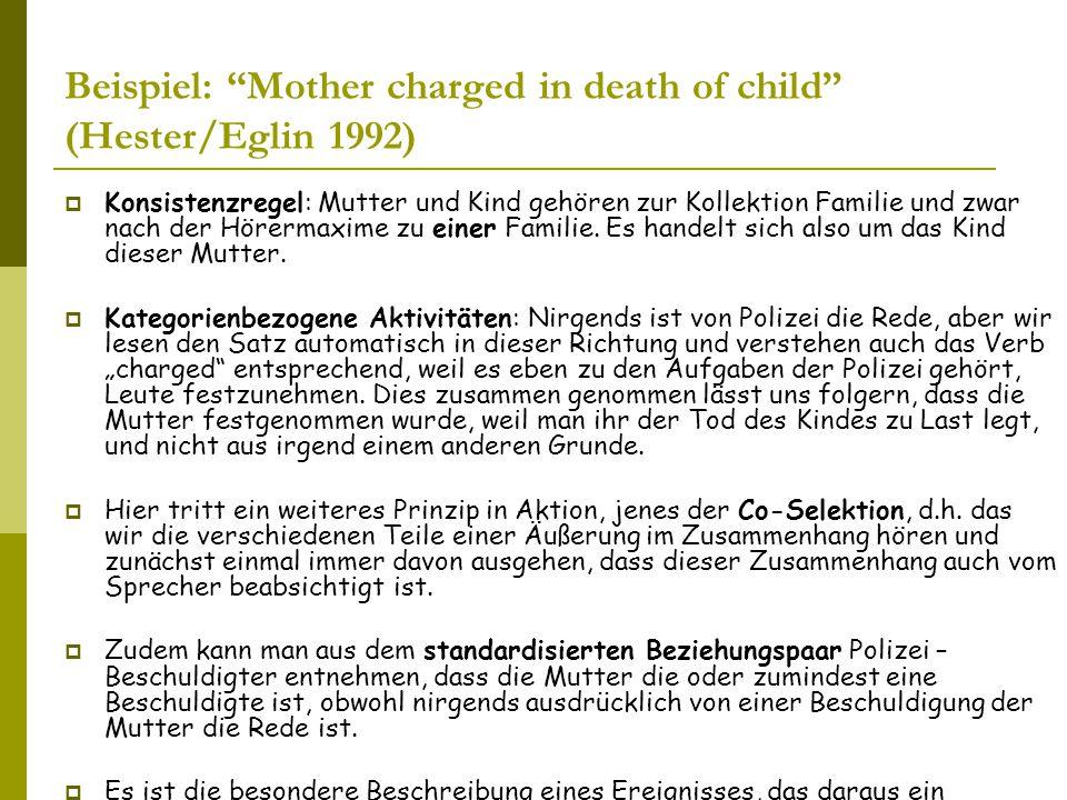 Beispiel: Mother charged in death of child (Hester/Eglin 1992)  Konsistenzregel: Mutter und Kind gehören zur Kollektion Familie und zwar nach der Hörermaxime zu einer Familie.