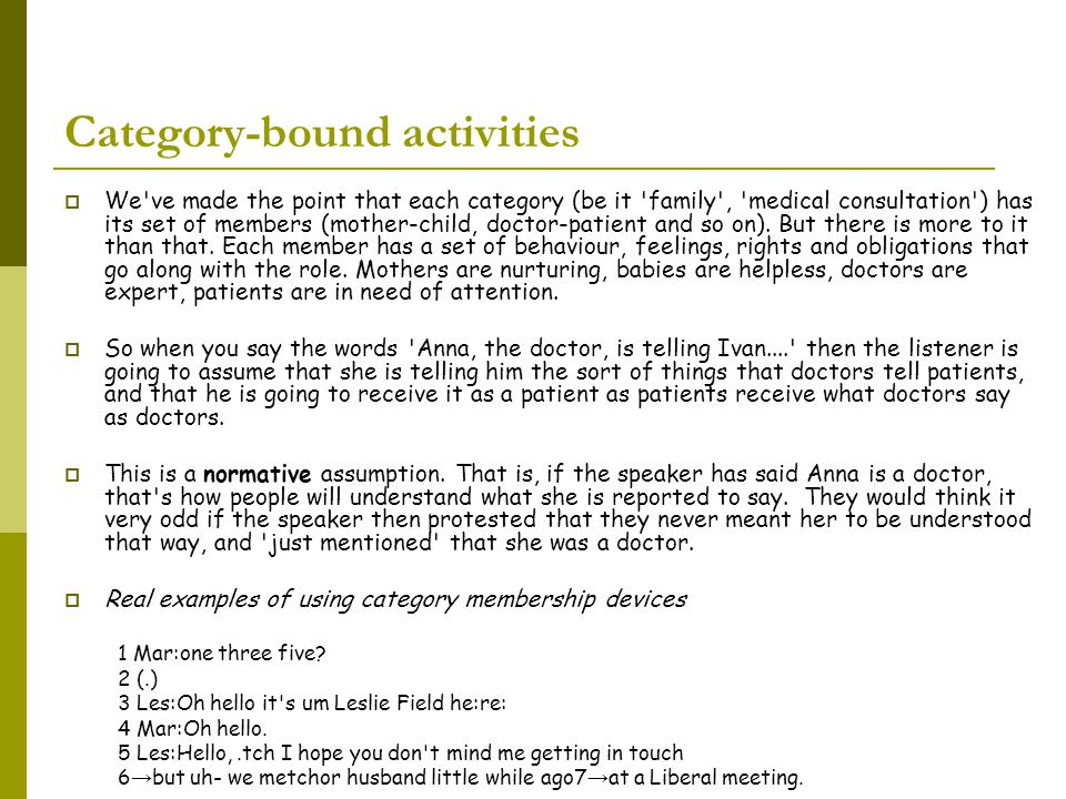 Category-bound activities  We've made the point that each category (be it 'family', 'medical consultation') has its set of members (mother-child, doc