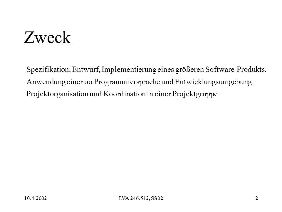 10.4.2002LVA 246.512, SS022 Zweck Spezifikation, Entwurf, Implementierung eines größeren Software-Produkts.