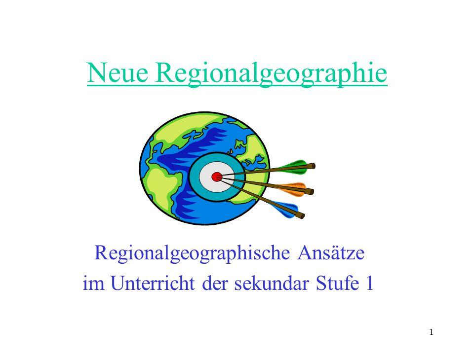 1 Neue Regionalgeographie Regionalgeographische Ansätze im Unterricht der sekundar Stufe 1