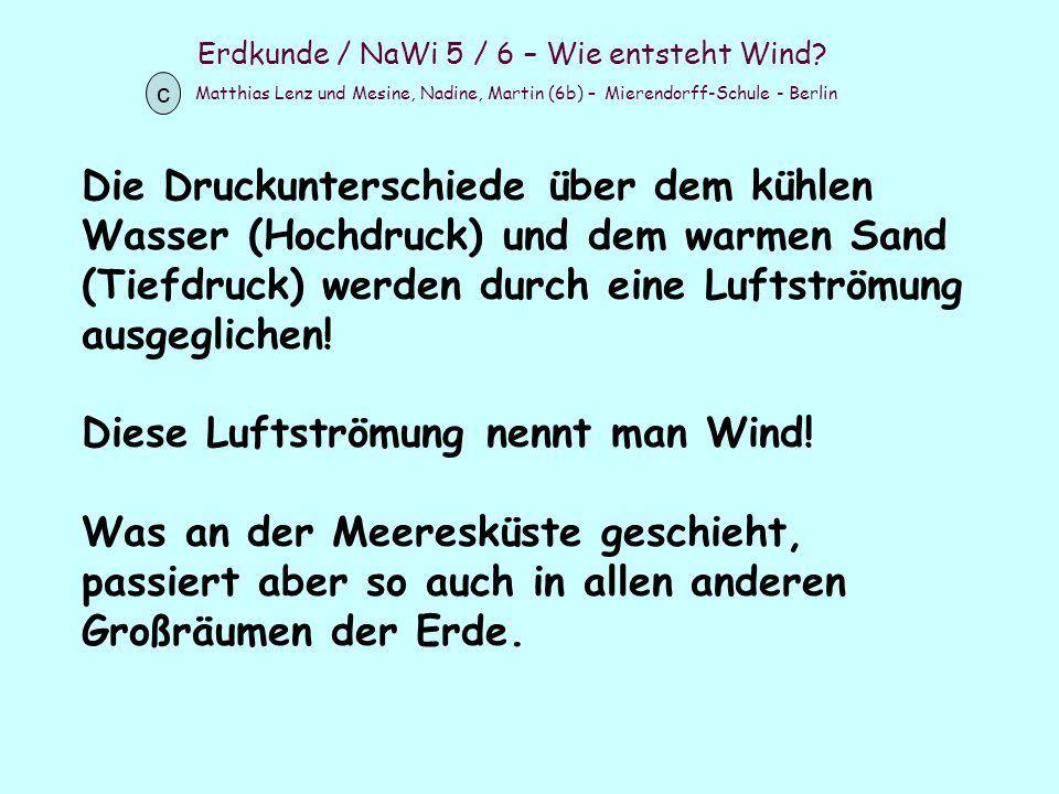 Erdkunde / NaWi 5 / 6 – Wie entsteht Wind? Matthias Lenz und Mesine, Nadine, Martin (6b) – Mierendorff-Schule - Berlin c Die Druckunterschiede über de