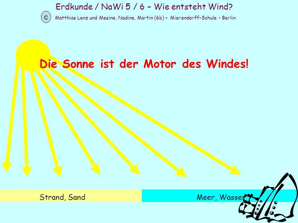Erdkunde / NaWi 5 / 6 – Wie entsteht Wind? Matthias Lenz und Mesine, Nadine, Martin (6b) – Mierendorff-Schule - Berlin c Strand, SandMeer, Wasser Die