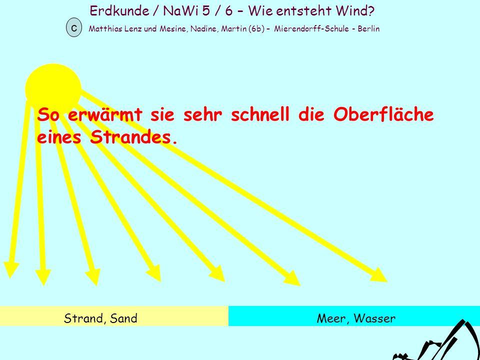 Erdkunde / NaWi 5 / 6 – Wie entsteht Wind? Matthias Lenz und Mesine, Nadine, Martin (6b) – Mierendorff-Schule - Berlin c Strand, SandMeer, Wasser So e