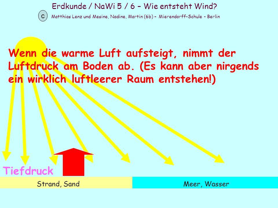 Erdkunde / NaWi 5 / 6 – Wie entsteht Wind? Matthias Lenz und Mesine, Nadine, Martin (6b) – Mierendorff-Schule - Berlin c Strand, SandMeer, Wasser Wenn