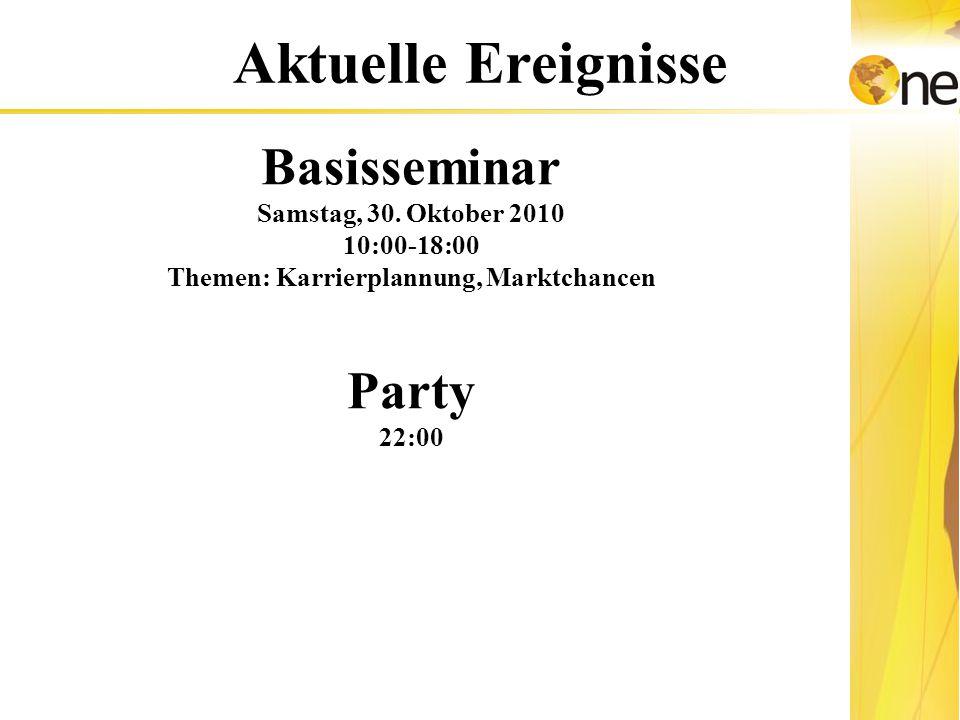 Die Bezahlung Aktuelle Ereignisse Basisseminar Samstag, 30. Oktober 2010 10:00-18:00 Themen: Karrierplannung, Marktchancen Party 22:00