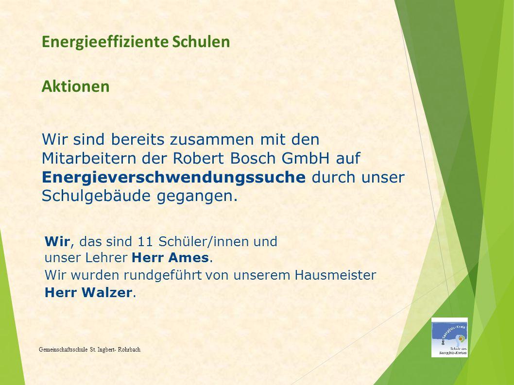 Energieeffiziente Schulen Aktionen Gemeinschaftsschule St. Ingbert- Rohrbach Wir sind bereits zusammen mit den Mitarbeitern der Robert Bosch GmbH auf