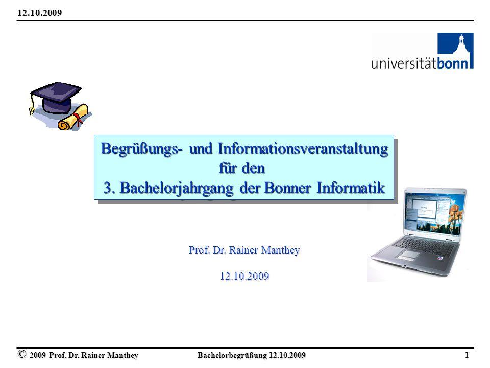© 2009 Prof. Dr. Rainer Manthey Bachelorbegrüßung 12.10.2009 1 12.10.2009 Begrüßungs- und Informationsveranstaltung für den 3. Bachelorjahrgang der Bo