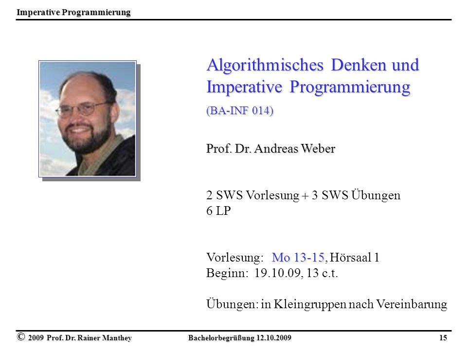 © 2009 Prof. Dr. Rainer Manthey Bachelorbegrüßung 12.10.2009 15 Imperative Programmierung Algorithmisches Denken und Imperative Programmierung (BA-INF