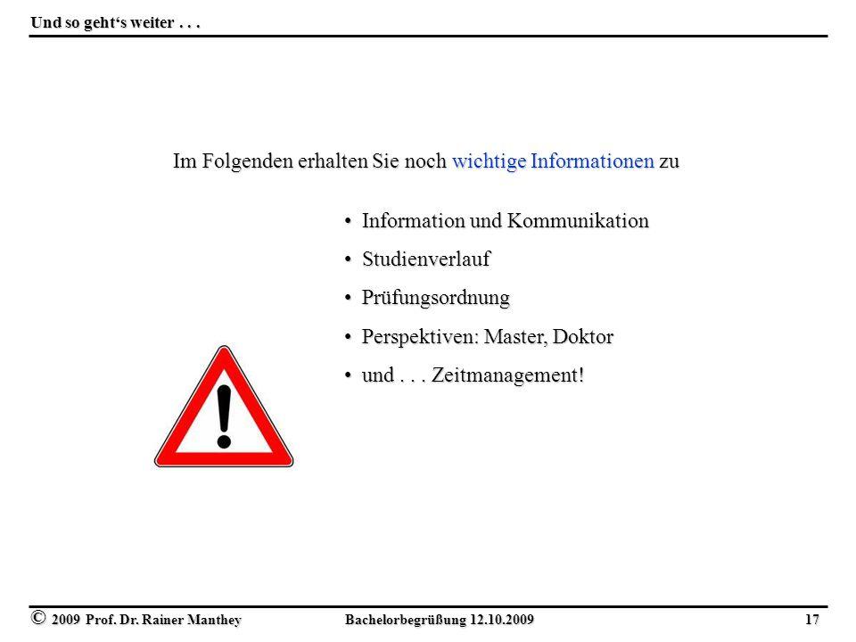 © 2009 Prof. Dr. Rainer Manthey Bachelorbegrüßung 12.10.2009 17 Und so geht's weiter... Im Folgenden erhalten Sie noch wichtige Informationen zu Infor