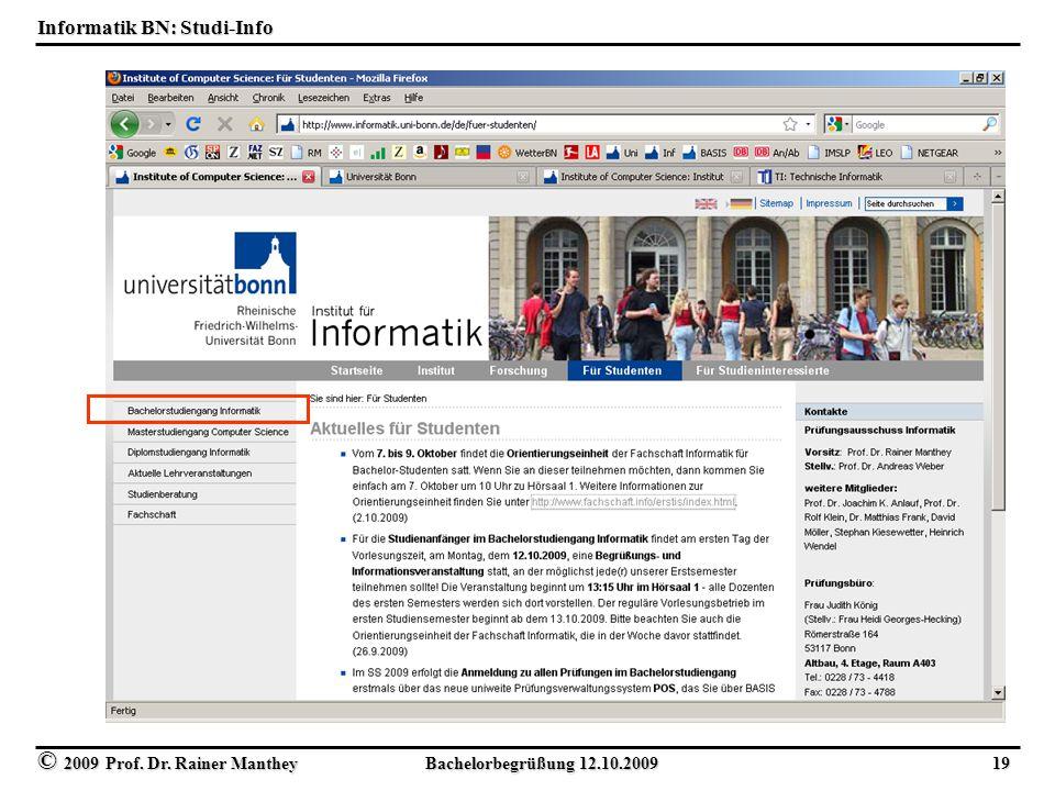 © 2009 Prof. Dr. Rainer Manthey Bachelorbegrüßung 12.10.2009 19 Informatik BN: Studi-Info