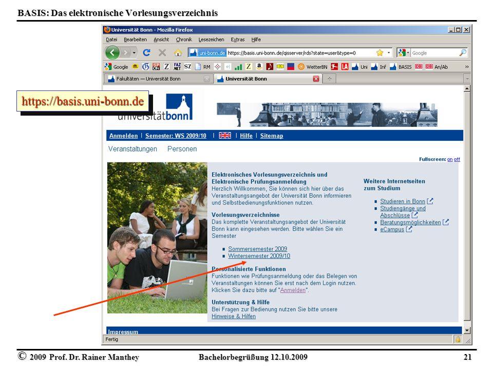 © 2009 Prof. Dr. Rainer Manthey Bachelorbegrüßung 12.10.2009 21 BASIS: Das elektronische Vorlesungsverzeichnis https://basis.uni-bonn.dehttps://basis.
