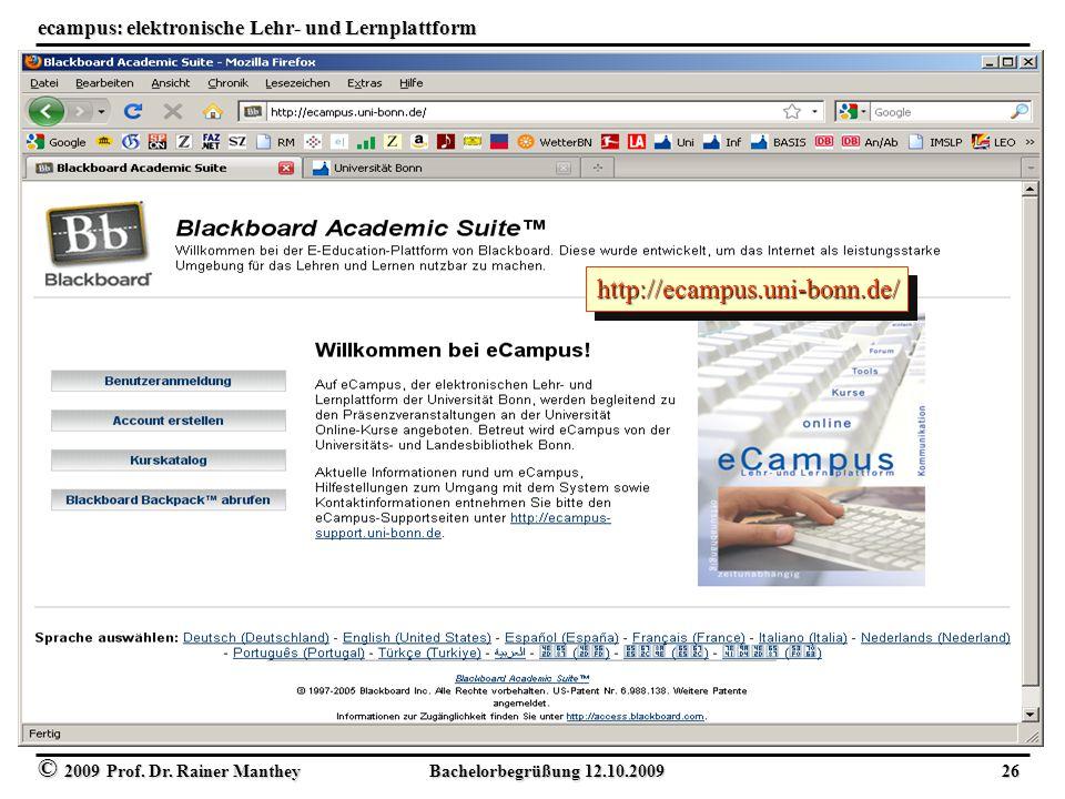 © 2009 Prof. Dr. Rainer Manthey Bachelorbegrüßung 12.10.2009 26 ecampus: elektronische Lehr- und Lernplattform http://ecampus.uni-bonn.de/http://ecamp