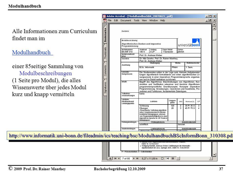 © 2009 Prof. Dr. Rainer Manthey Bachelorbegrüßung 12.10.2009 37 Modulhandbuchhttp://www.informatik.uni-bonn.de/fileadmin/ics/teaching/bsc/Modulhandbuc