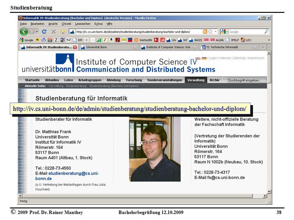 © 2009 Prof. Dr. Rainer Manthey Bachelorbegrüßung 12.10.2009 38 Studienberatung http://iv.cs.uni-bonn.de/de/admin/studienberatung/studienberatung-bach