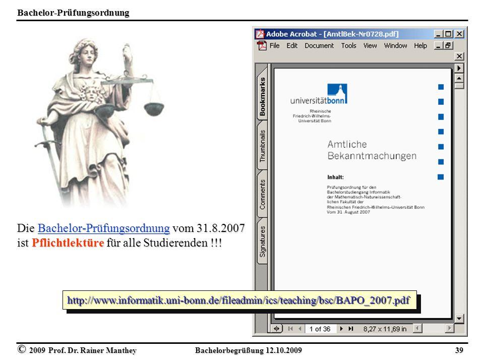 © 2009 Prof. Dr. Rainer Manthey Bachelorbegrüßung 12.10.2009 39 Bachelor-Prüfungsordnung http://www.informatik.uni-bonn.de/fileadmin/ics/teaching/bsc/