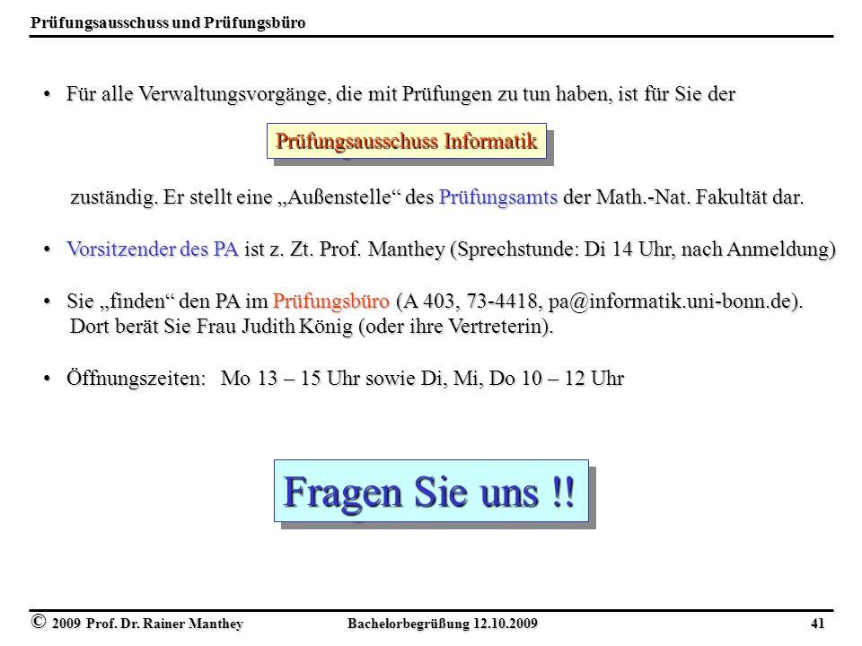 © 2009 Prof. Dr. Rainer Manthey Bachelorbegrüßung 12.10.2009 41 Prüfungsausschuss und Prüfungsbüro Für alle Verwaltungsvorgänge, die mit Prüfungen zu
