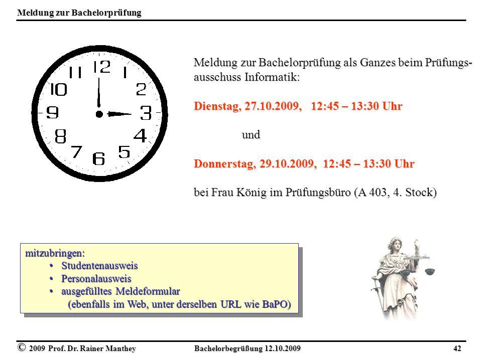 © 2009 Prof. Dr. Rainer Manthey Bachelorbegrüßung 12.10.2009 42 Meldung zur Bachelorprüfung Meldung zur Bachelorprüfung als Ganzes beim Prüfungs- auss