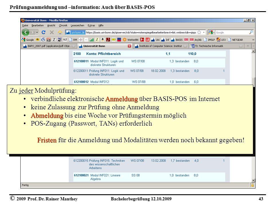 © 2009 Prof. Dr. Rainer Manthey Bachelorbegrüßung 12.10.2009 43 Prüfungsanmeldung und –information: Auch über BASIS-POS Zu jeder Modulprüfung: verbind