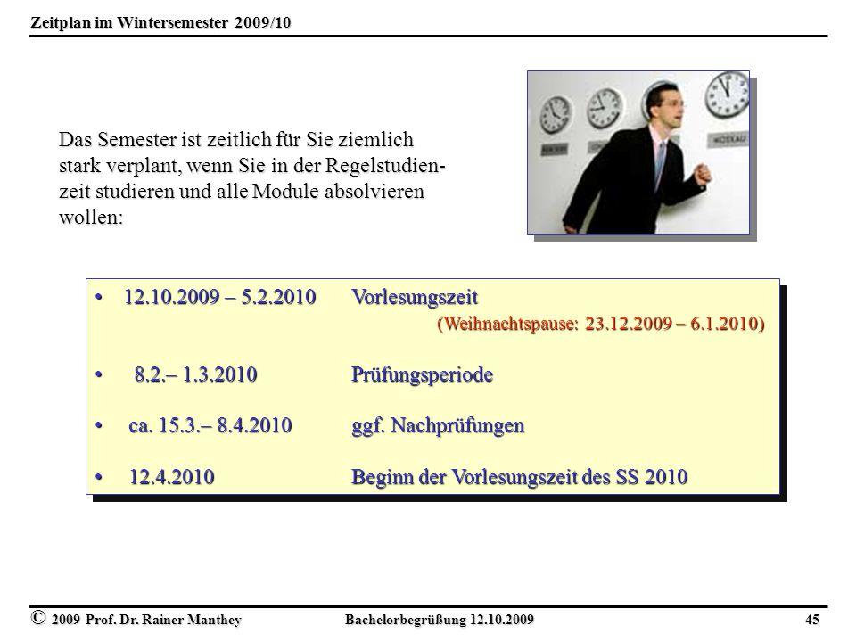 © 2009 Prof. Dr. Rainer Manthey Bachelorbegrüßung 12.10.2009 45 Zeitplan im Wintersemester 2009/10 Das Semester ist zeitlich für Sie ziemlich stark ve