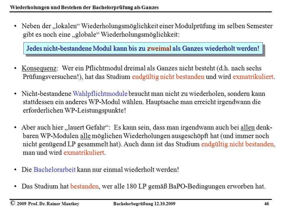 """© 2009 Prof. Dr. Rainer Manthey Bachelorbegrüßung 12.10.2009 46 Wiederholungen und Bestehen der Bachelorprüfung als Ganzes Neben der """"lokalen"""" Wiederh"""