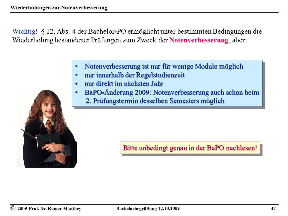 © 2009 Prof. Dr. Rainer Manthey Bachelorbegrüßung 12.10.2009 47 Wiederholungen zur Notenverbesserung Wichtig! § 12, Abs. 4 der Bachelor-PO ermöglicht