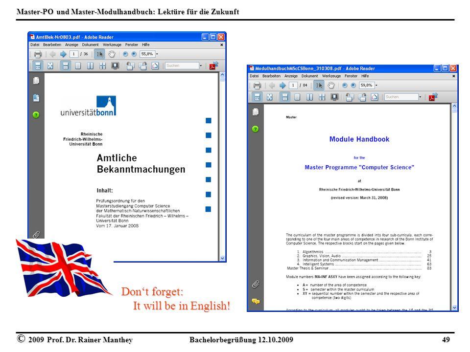 © 2009 Prof. Dr. Rainer Manthey Bachelorbegrüßung 12.10.2009 49 Master-PO und Master-Modulhandbuch: Lektüre für die Zukunft Don't forget: It will be i