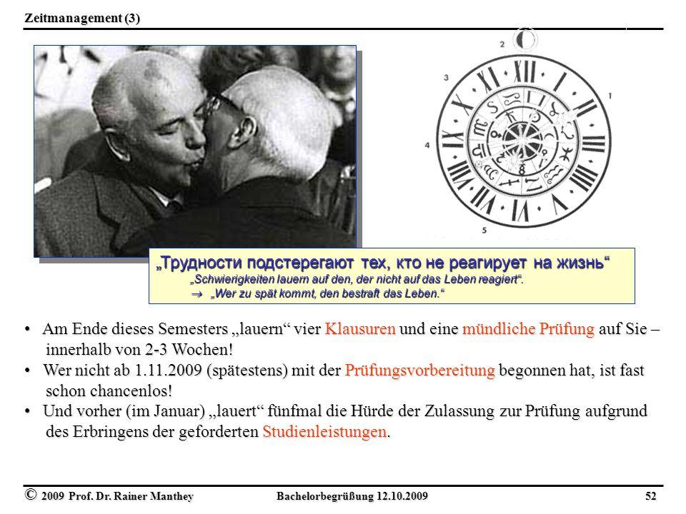 "© 2009 Prof. Dr. Rainer Manthey Bachelorbegrüßung 12.10.2009 52 Zeitmanagement (3) ""Трудности подстерегают тех, кто не реагирует на жизнь"" ""Schwierigk"