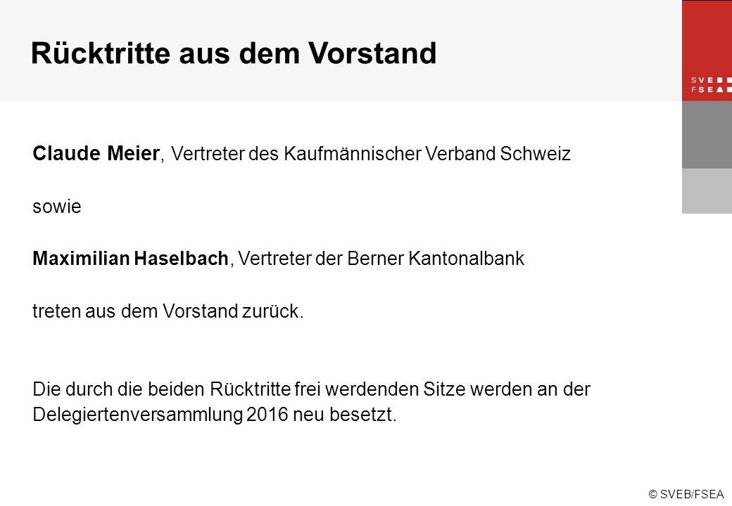© SVEB/FSEA Rücktritte aus dem Vorstand Claude Meier, Vertreter des Kaufmännischer Verband Schweiz sowie Maximilian Haselbach, Vertreter der Berner Kantonalbank treten aus dem Vorstand zurück.