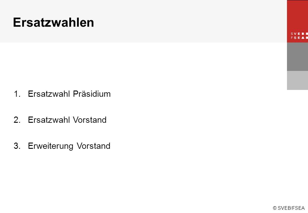 © SVEB/FSEA Ersatzwahlen 1.Ersatzwahl Präsidium 2.Ersatzwahl Vorstand 3.Erweiterung Vorstand