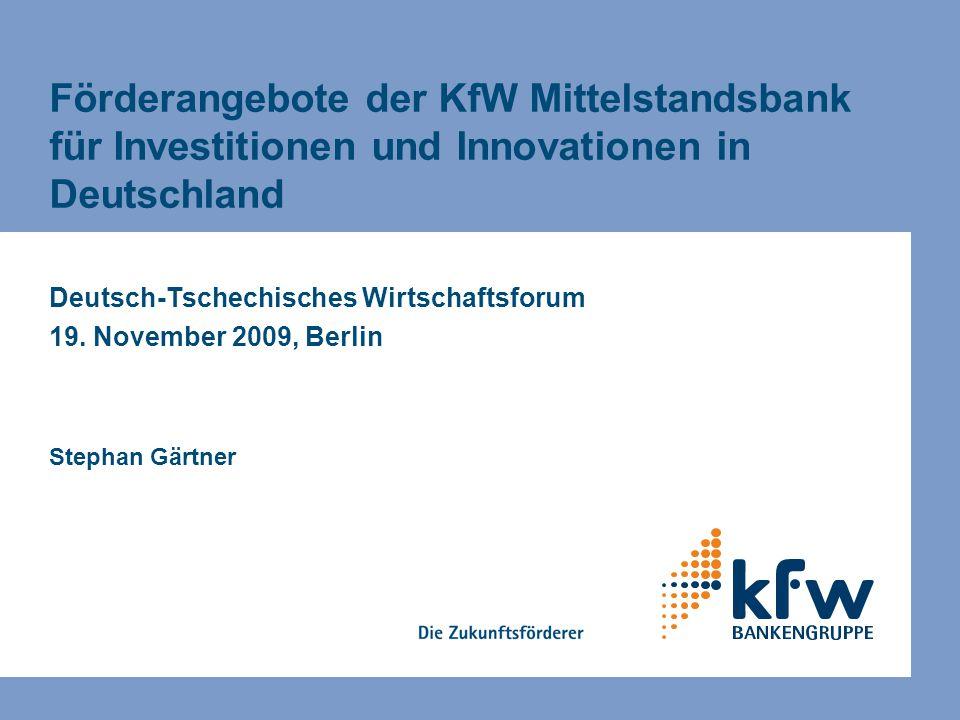 Förderangebote der KfW Mittelstandsbank für Investitionen und Innovationen in Deutschland Deutsch-Tschechisches Wirtschaftsforum 19.