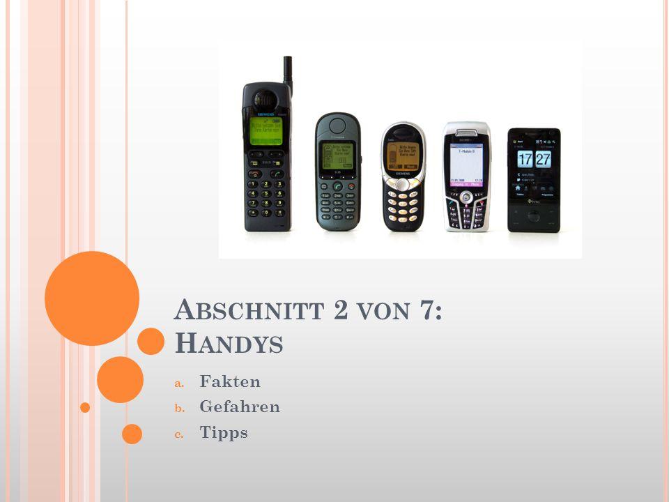 A BSCHNITT 2 VON 7: H ANDYS a. Fakten b. Gefahren c. Tipps